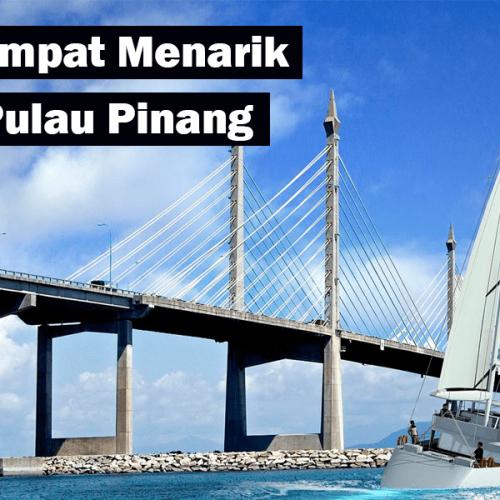 20 Tempat Menarik di Pulau Pinang